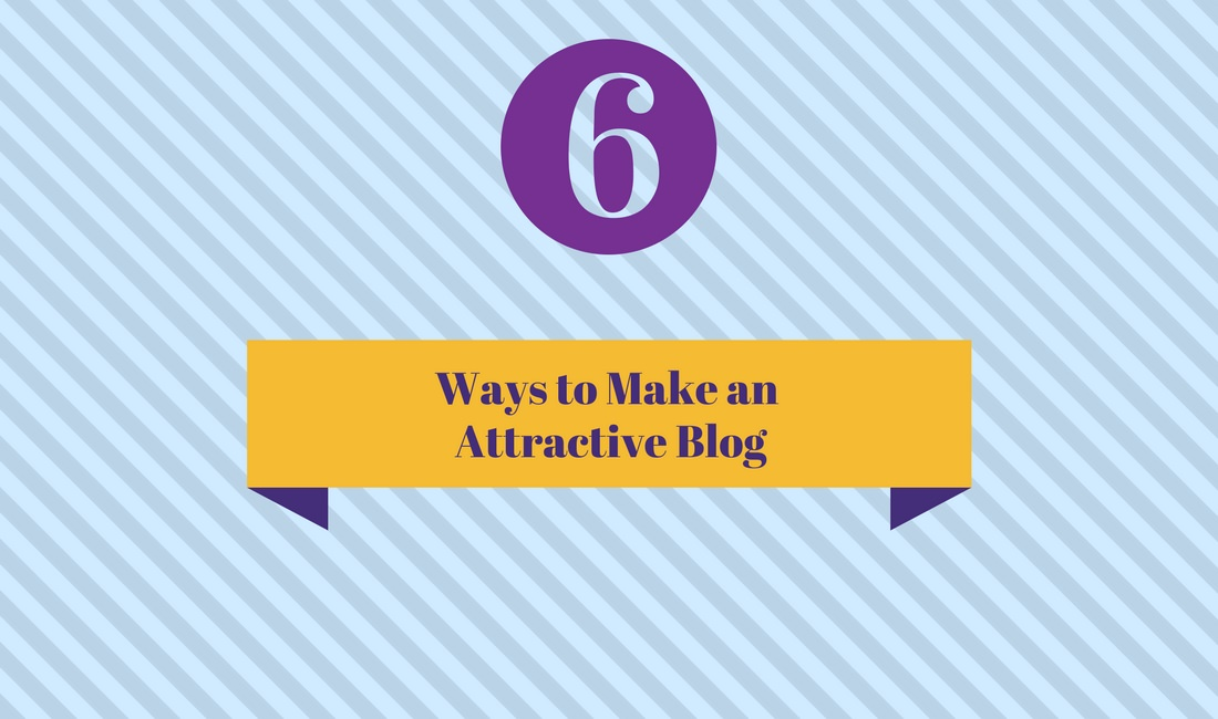 6 ways to make an attractive blog