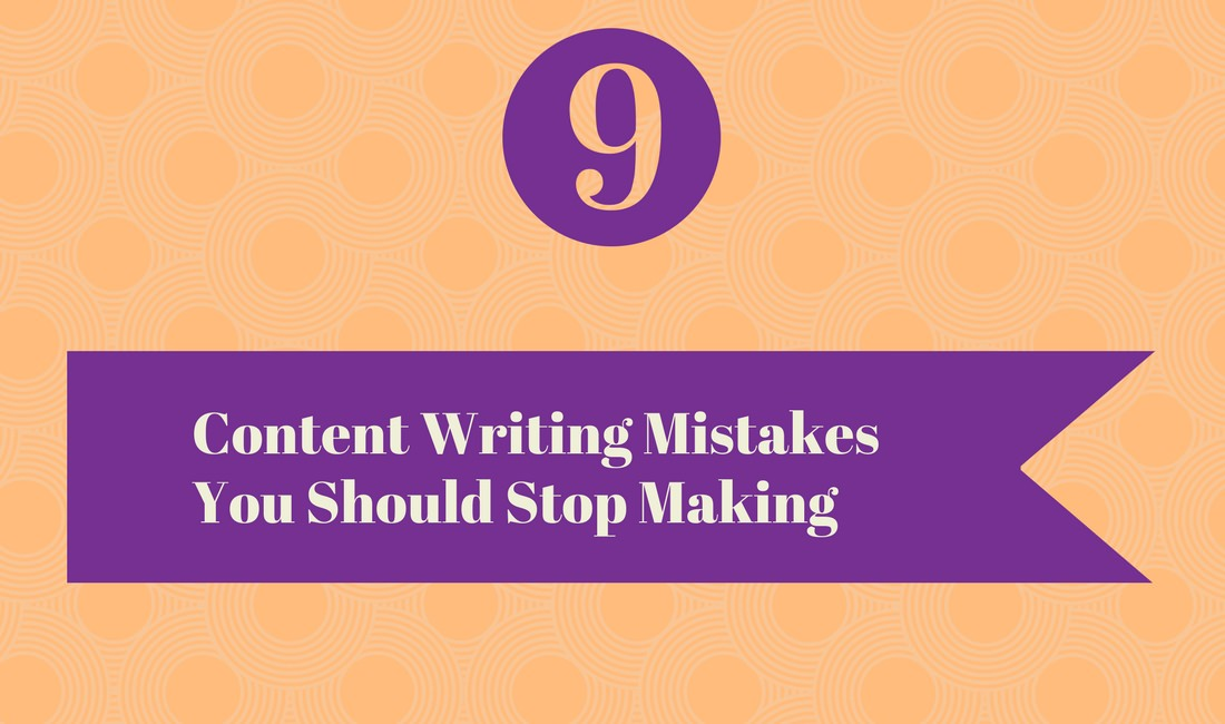 9 Content Writing Mistakes You Should Stop Making